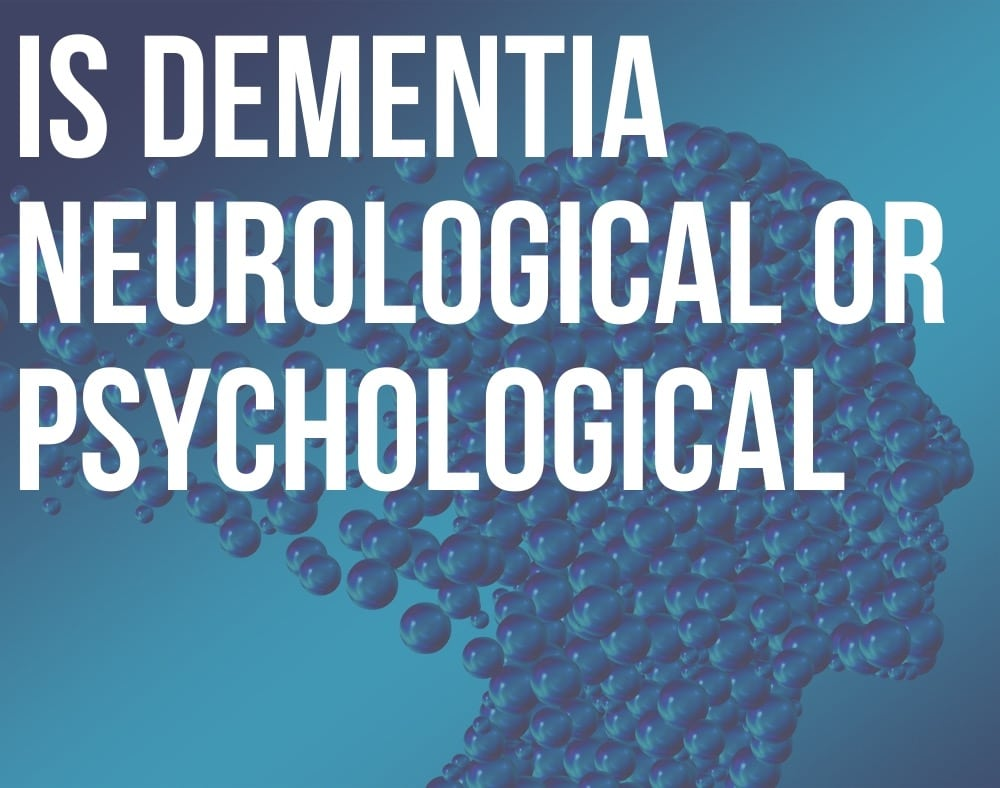 is dementia neurological or psychological