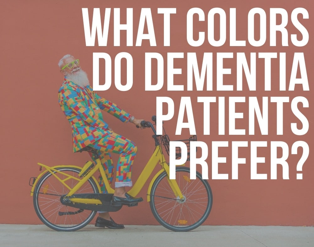 what colors do dementia patients prefer