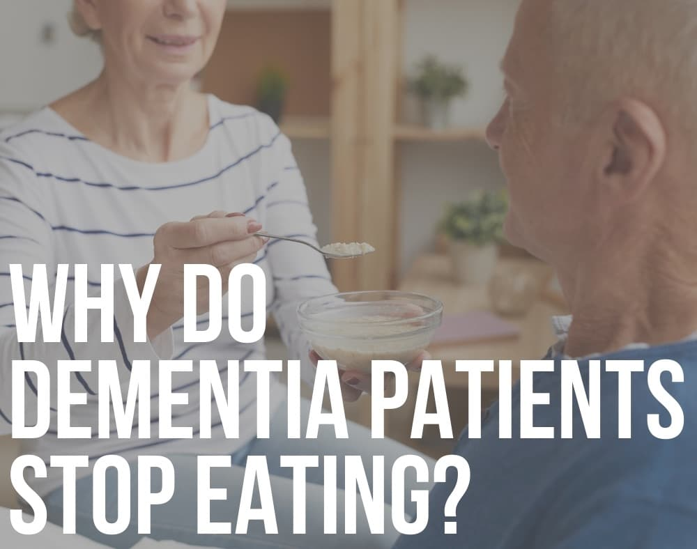 why do dementia patients stop eating