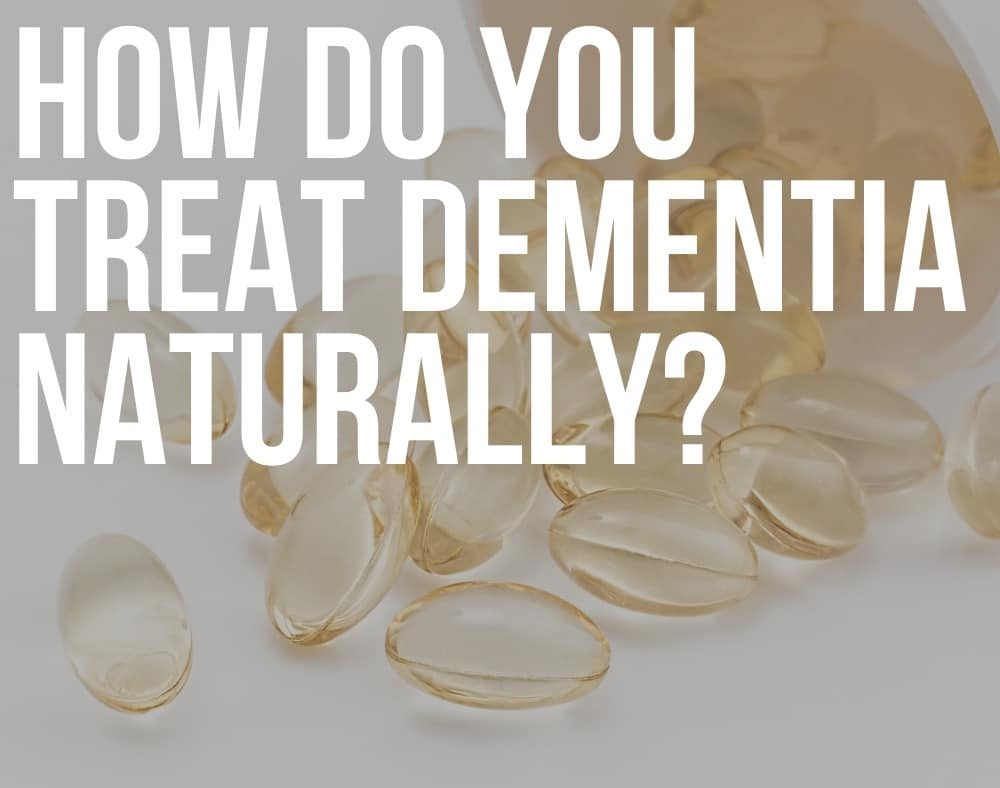 how do you treat dementia naturally