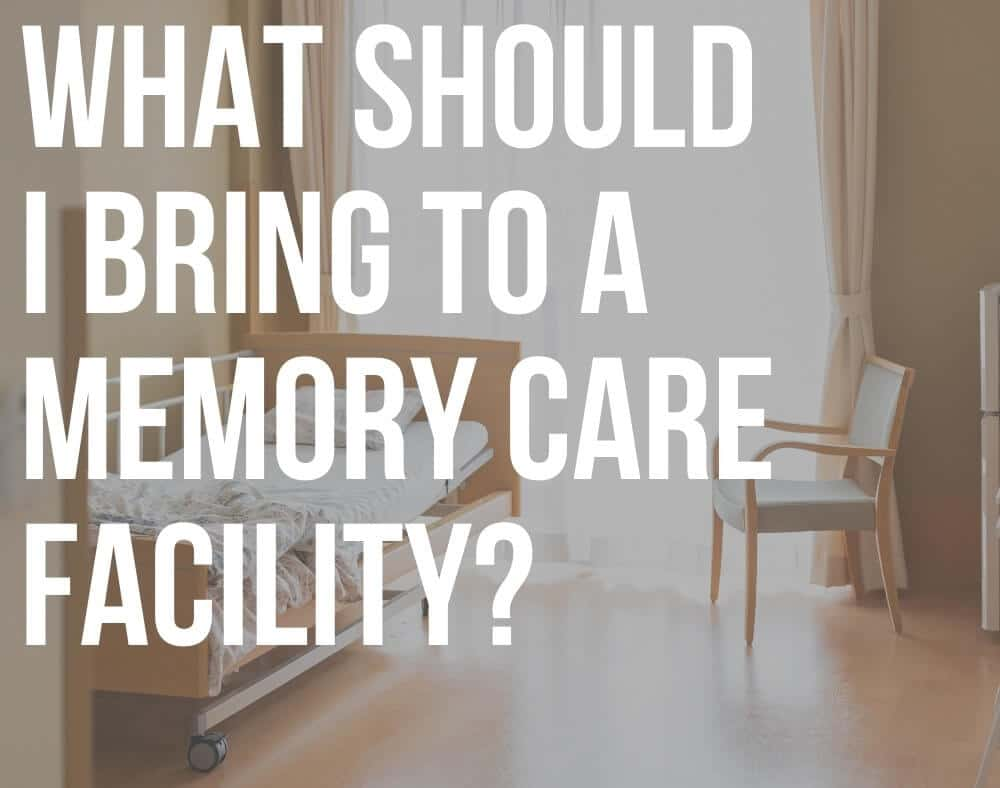 what should i bring to a memory care facility