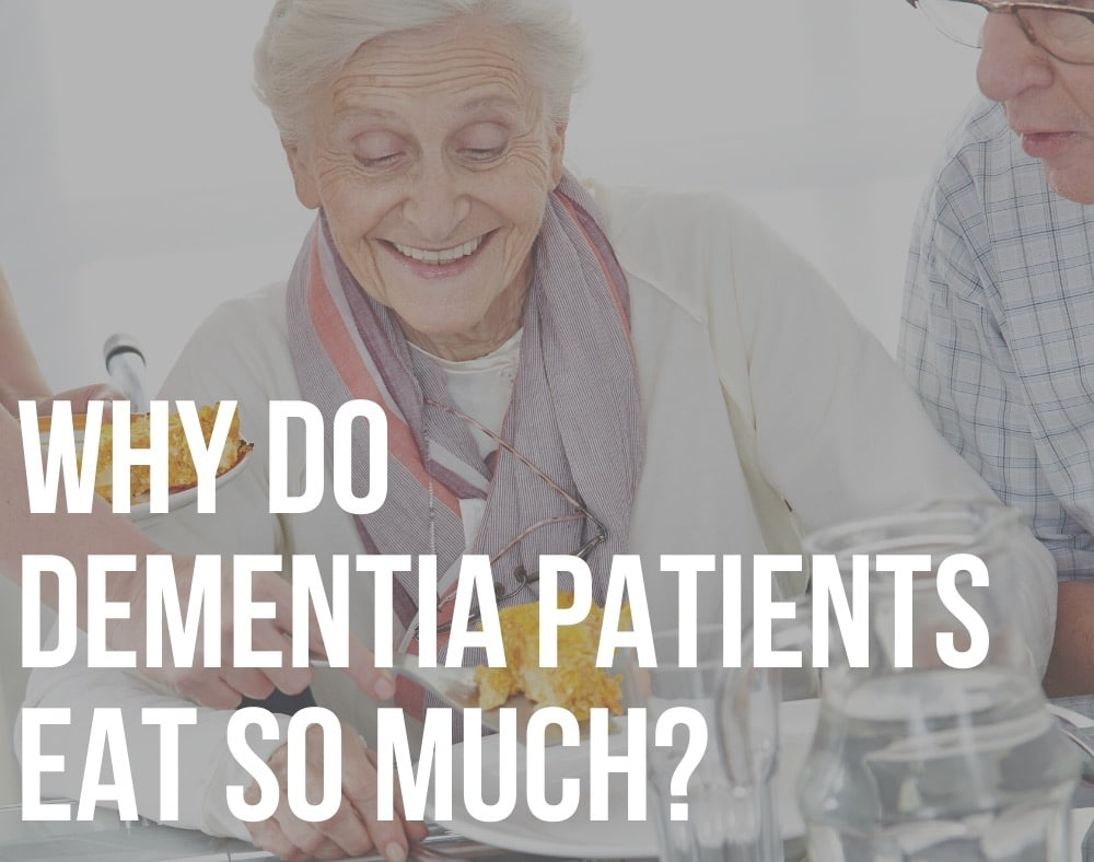 why do dementia patients eat so much
