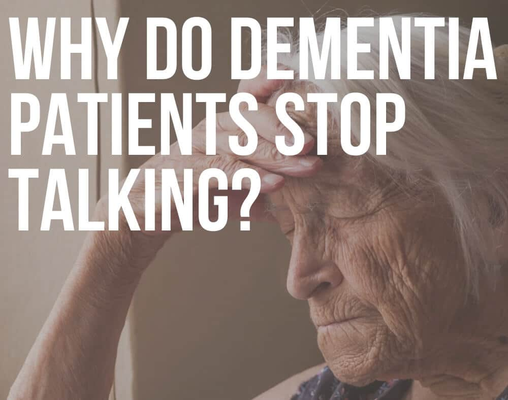 why do dementia patients stop talking