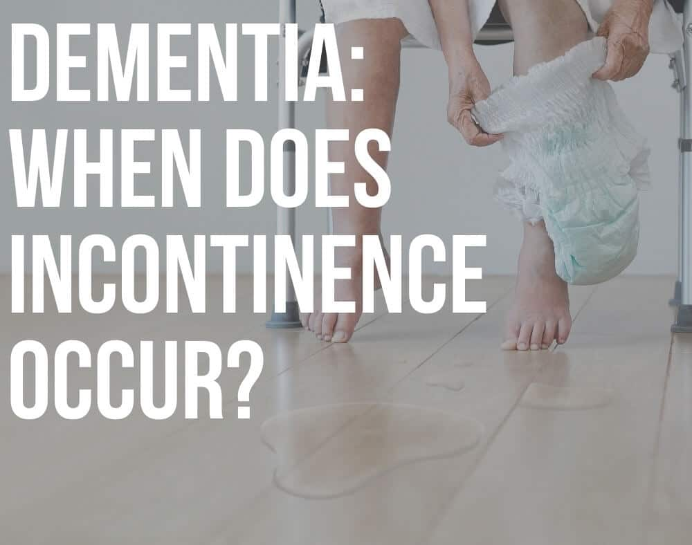 at what stage of dementia does incontinence occur