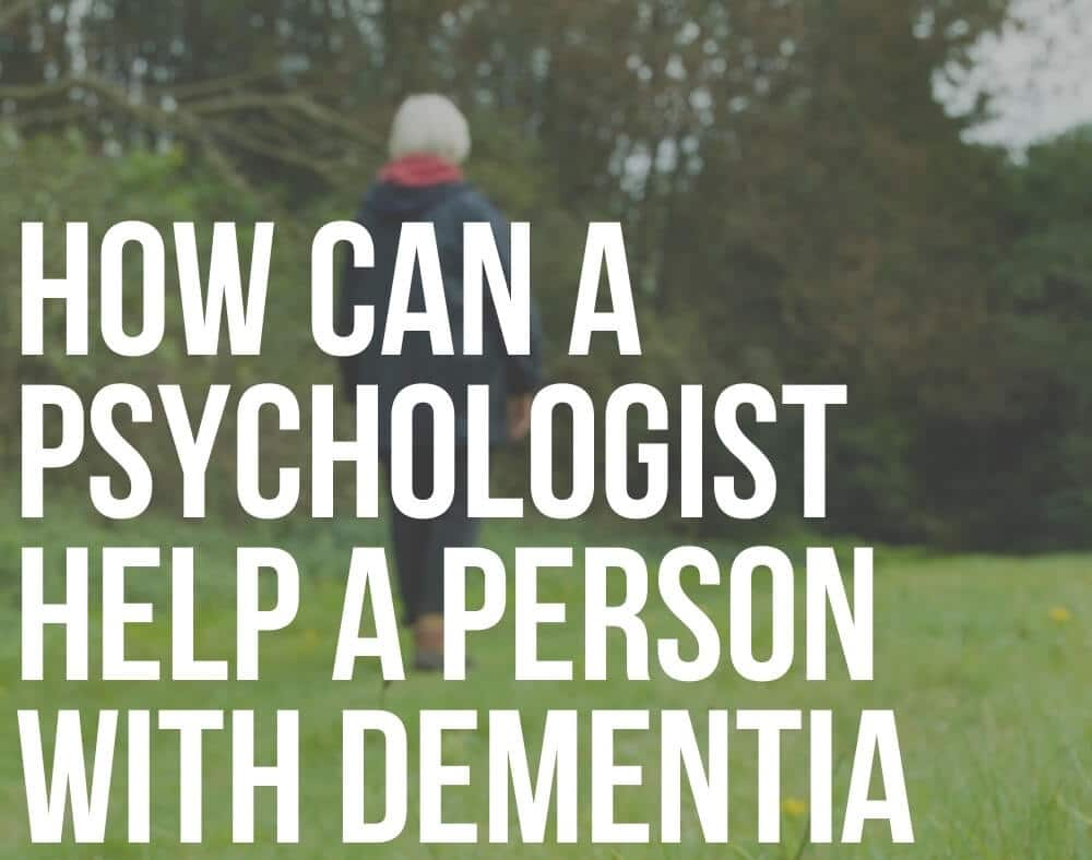 how can a psychologist help a person with dementia