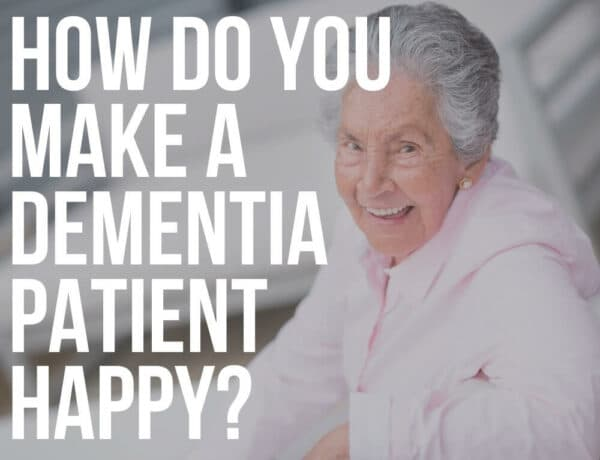 how do you make a dementia patient happy
