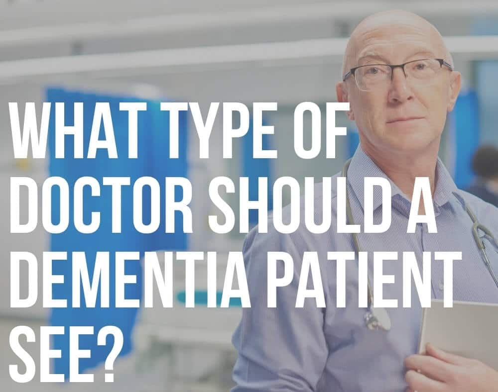 what type of doctor should a dementia patient see