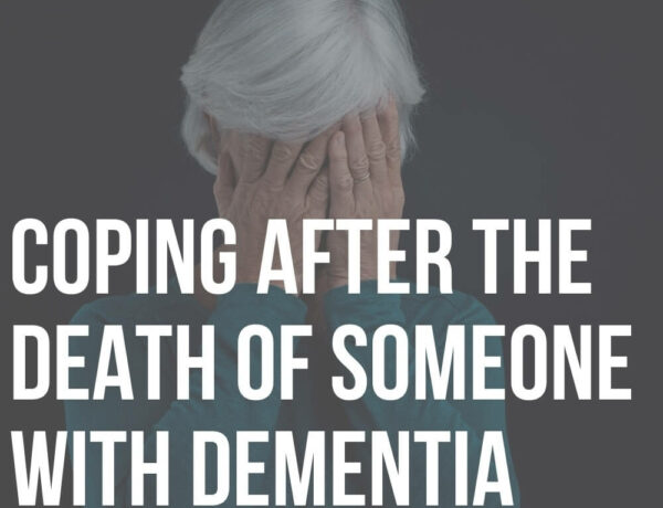 coping after the death of someone with dementia