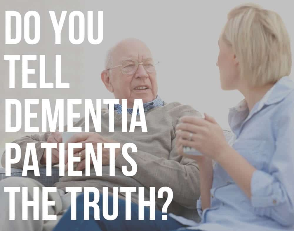 do you tell dementia patients the truth