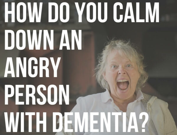 how do you calm down an angry person with dementia