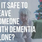 is it safe to leave someone with dementia alone