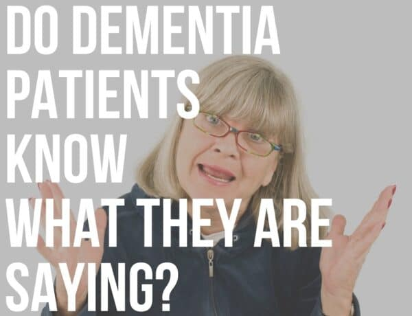 do dementia patients know what they are saying