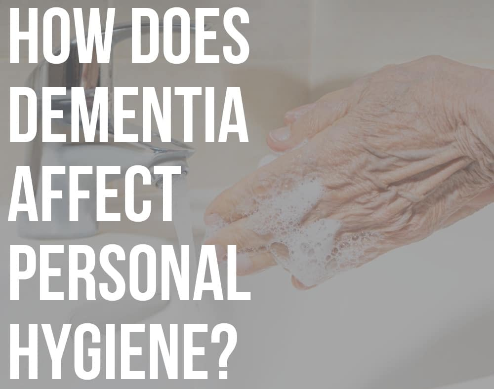 how does dementia affect personal hygiene
