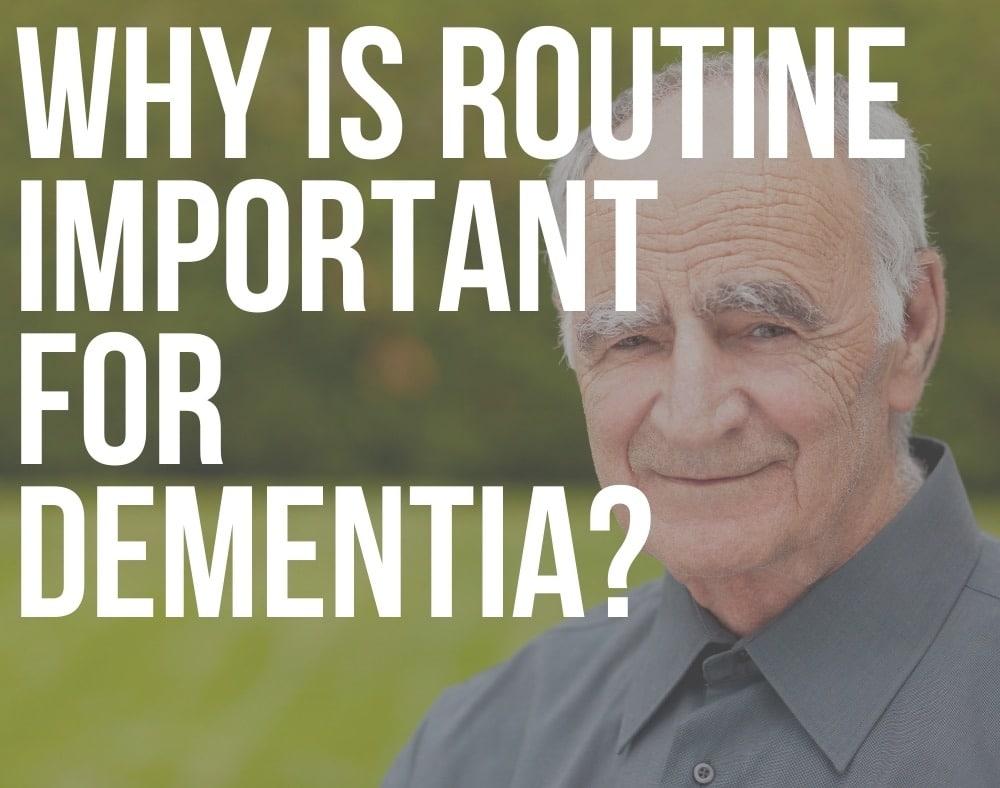 why is routine important for dementia