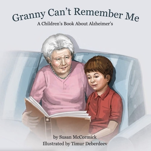 granny can't remember me a childrens book about alzheimer's