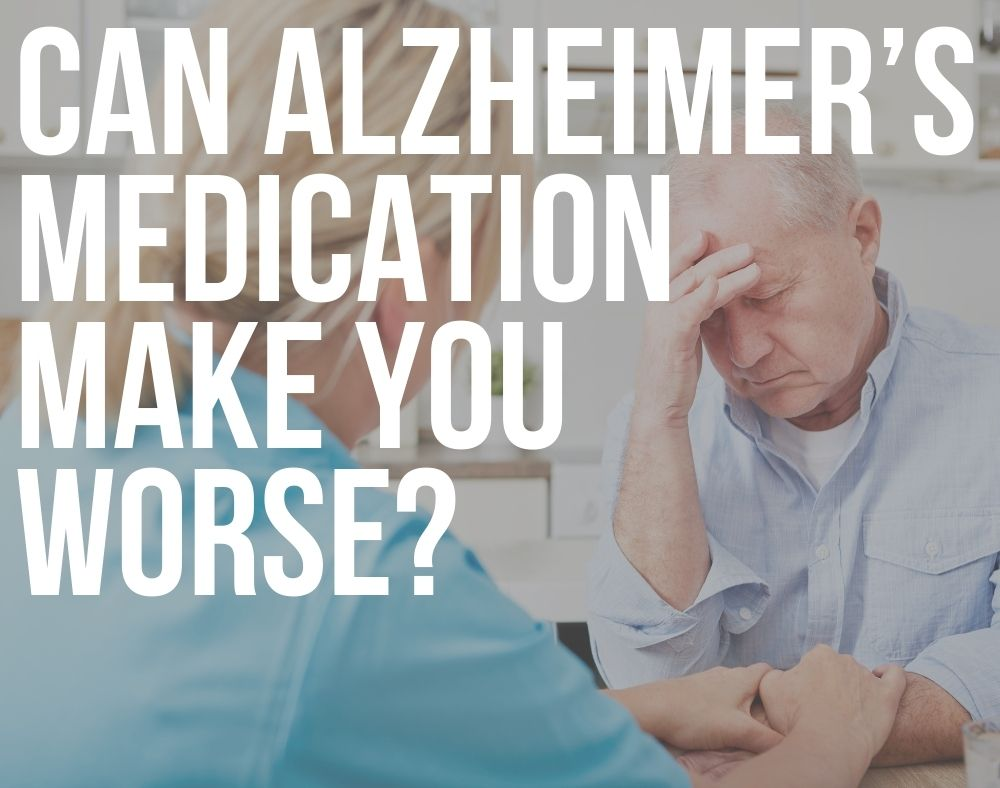 can alzheimer's medication make you worse